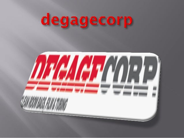 Please contact at 972-524-2979  http://www.degagecorp.com/about- us.php