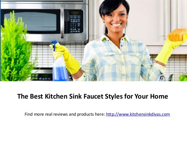 The Best Kitchen Sink Faucet Styles for Your Home Find more real reviews and products here: http://www.kitchensinkdivas.com