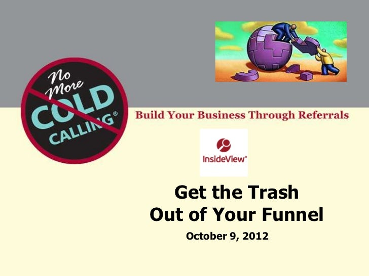 Get the TrashOut of Your Funnel   October 9, 2012