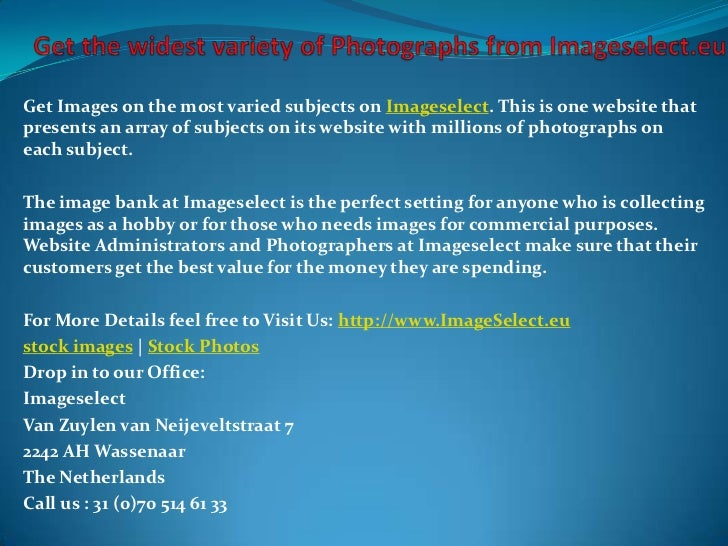 Get Images on the most varied subjects on Imageselect. This is one website thatpresents an array of subjects on its websit...