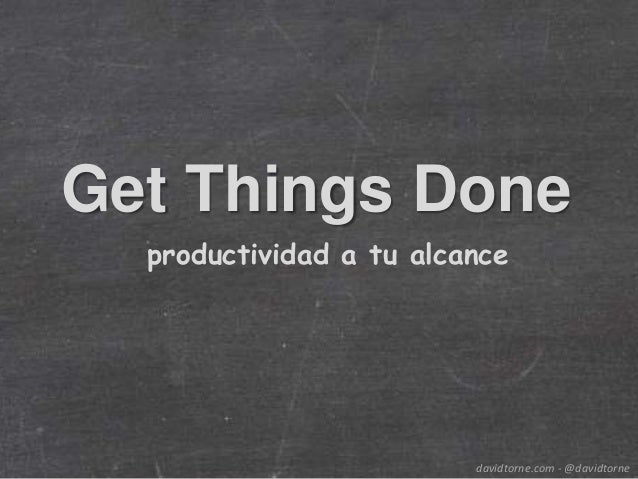 Get Things Done  productividad a tu alcance                         davidtorne.com - @davidtorne
