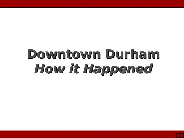 Photo Courtesy of Stewart Waller & DCVB Downtown DurhamDowntown Durham How it HappenedHow it Happened
