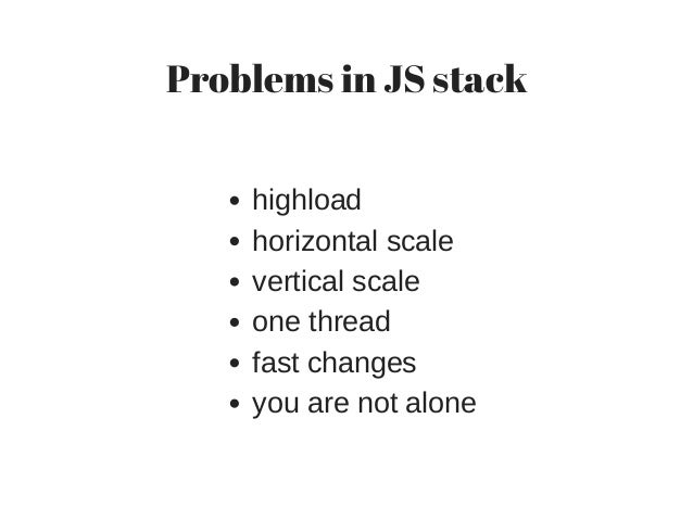 Problems in JS stack highload horizontal scale vertical scale one thread fast changes you are not alone