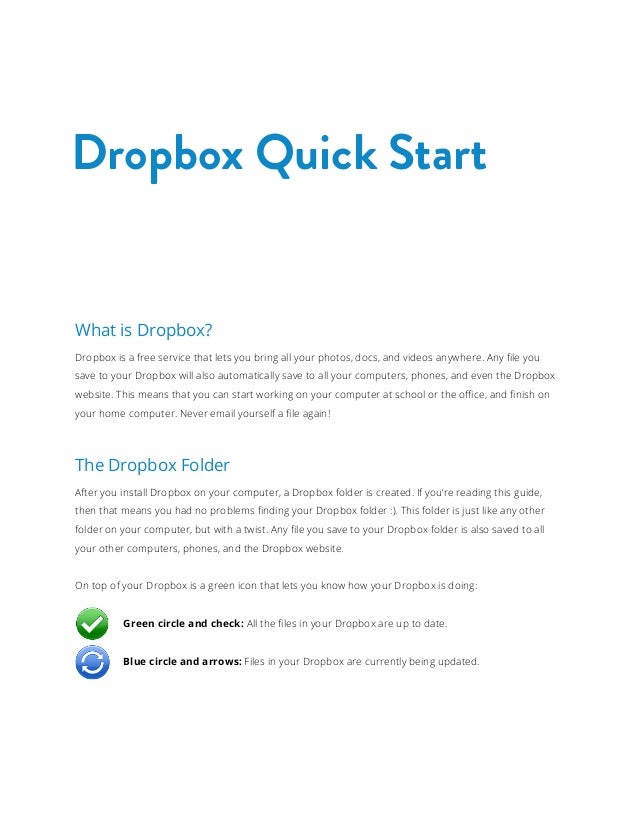 Dropbox Quick Start  What is Dropbox? Dropbox is a free service that lets you bring all your photos, docs, and videos anyw...