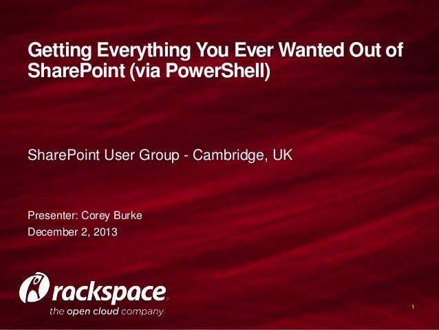 Getting Everything You Ever Wanted Out of SharePoint (via PowerShell)  SharePoint User Group - Cambridge, UK  Presenter: C...