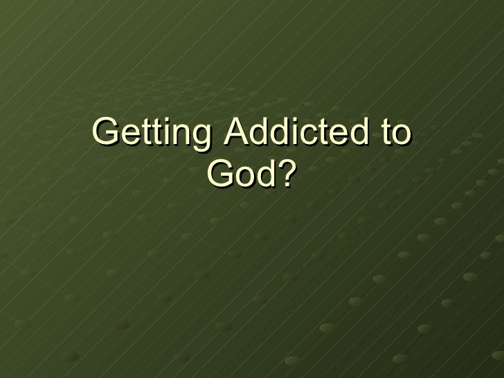 Getting Addicted to God?