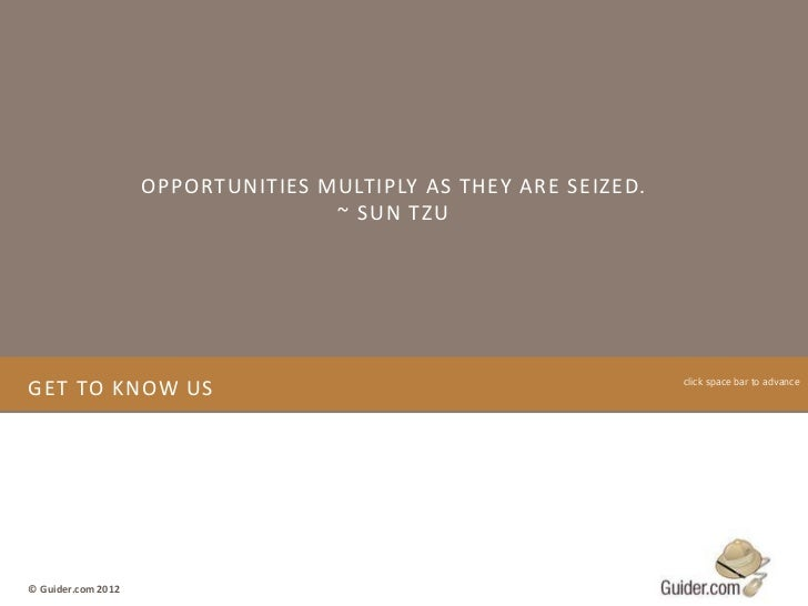 OPPORTUNITIES MULTIPLY AS THEY ARE SEIZED.                                   ~ SUN TZUGET TO KNOW US                      ...