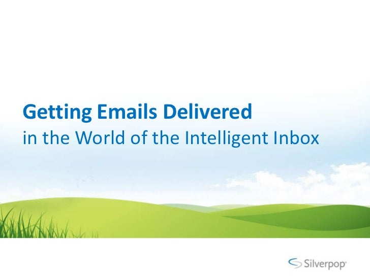 Getting Emails Deliveredin the World of the Intelligent Inbox<br />