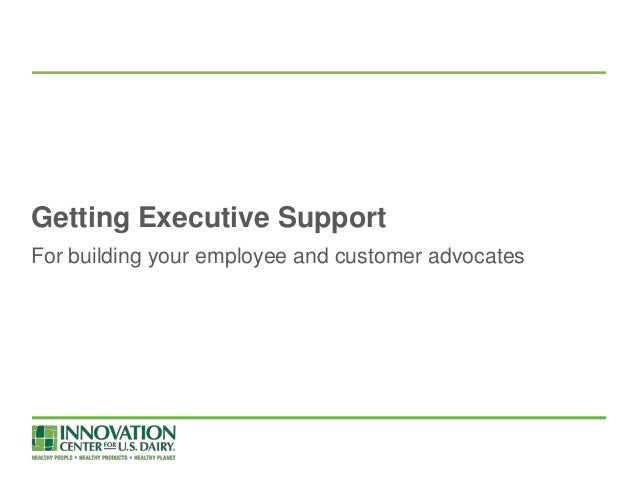 Getting Executive Support For building your employee and customer advocates