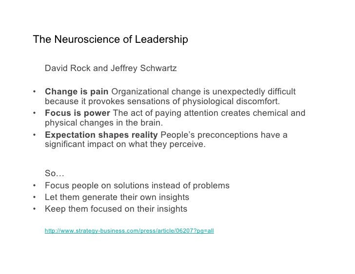The Neuroscience of Leadership      David Rock and Jeffrey Schwartz  •   Change is pain Organizational change is unexpecte...