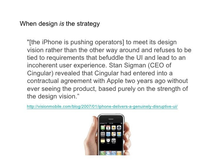 When design is the strategy    quot;[the iPhone is pushing operators] to meet its design   vision rather than the other wa...