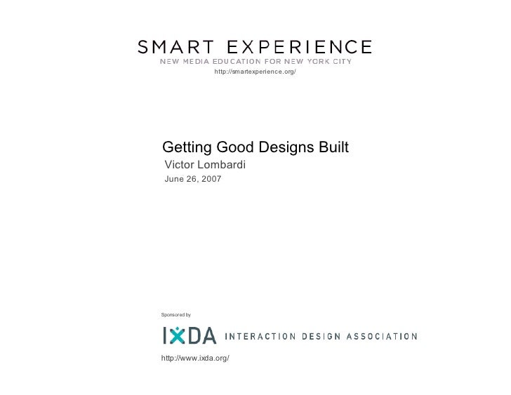 http://smartexperience.org/     Getting Good Designs Built  Victor Lombardi  June 26, 2007     Sponsored by     http://www...