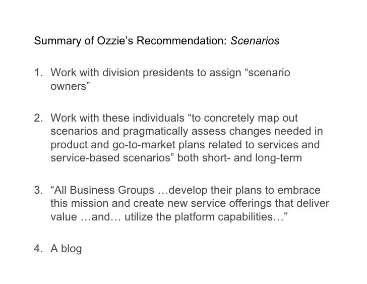 "Summary of Ozzie's Recommendation: Scenarios  1. Work with division presidents to assign ""scenario    owners""  2. Work wit..."