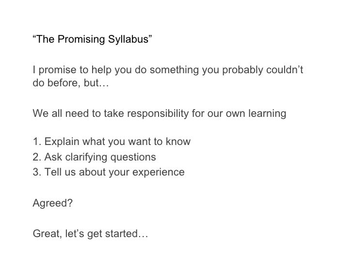 """The Promising Syllabus""  I promise to help you do something you probably couldn't do before, but…  We all need to take re..."