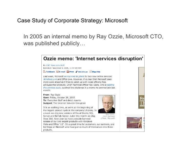 Case Study of Corporate Strategy: Microsoft    In 2005 an internal memo by Ray Ozzie, Microsoft CTO,   was published publi...