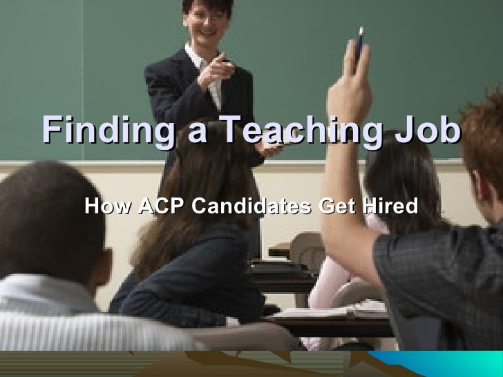 Finding a Teaching Job How ACP Candidates Get Hired