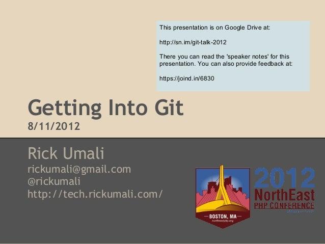 Getting Into Git8/11/2012Rick Umalirickumali@gmail.com@rickumalihttp://tech.rickumali.com/This presentation is on Google D...