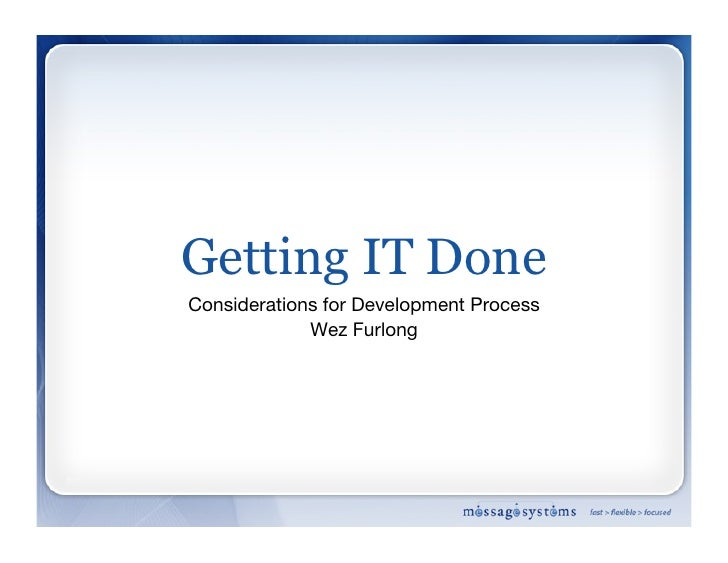 Getting IT Done Considerations for Development Process              Wez Furlong