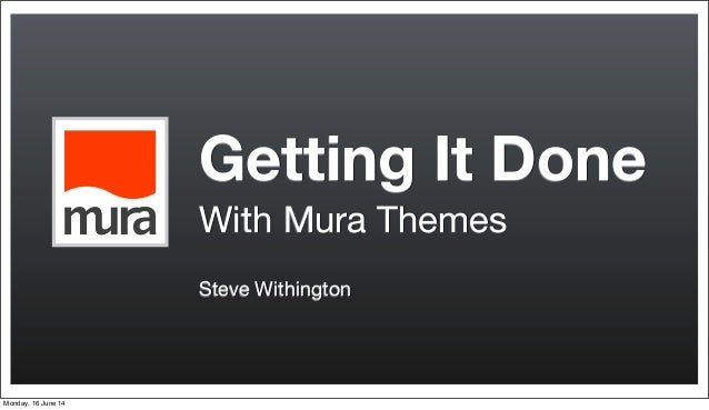 Getting It Done With Mura Themes Steve Withington Monday, 16 June 14