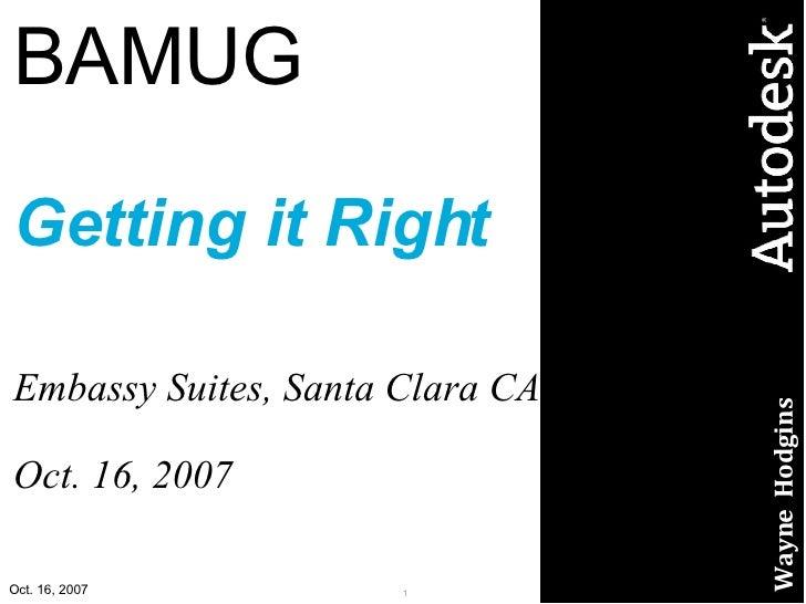 BAMUG Getting it Right Embassy Suites, Santa Clara CA Oct. 16, 2007 Wayne  Hodgins