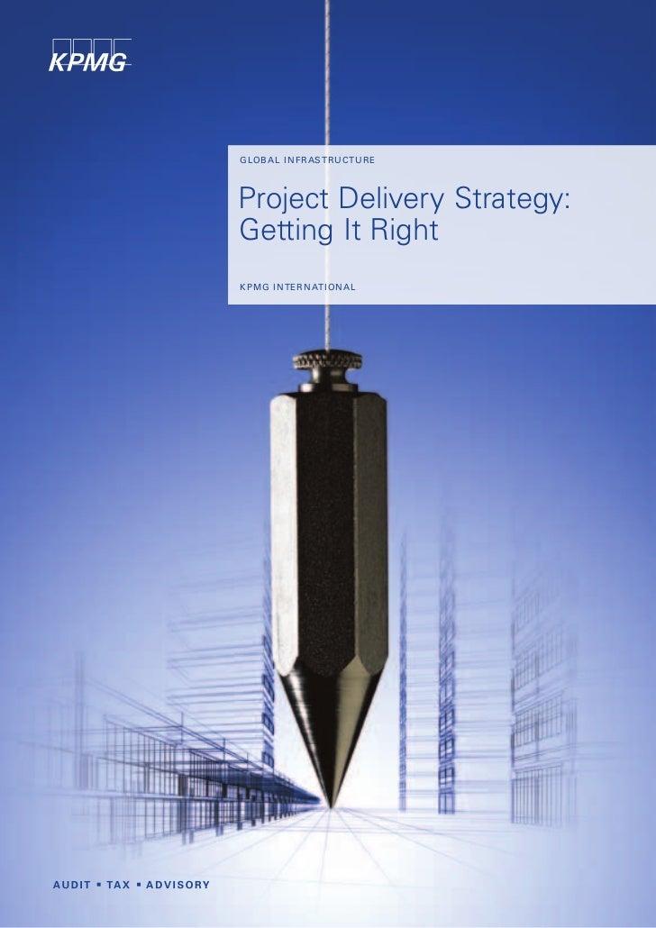 G LO B A L I N F R AST R U C T U R EProject Delivery Strategy:Getting It RightK P M G I NT E R N AT I O N A L