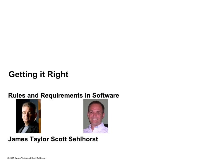 Getting it Right Rules and Requirements in Software James Taylor  Scott Sehlhorst