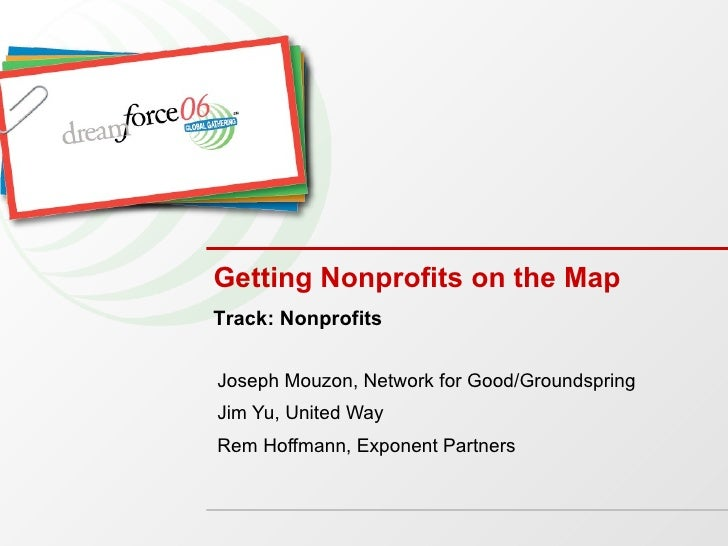 Getting Nonprofits on the Map Joseph Mouzon, Network for Good/Groundspring Jim Yu, United Way Rem Hoffmann, Exponent Partn...