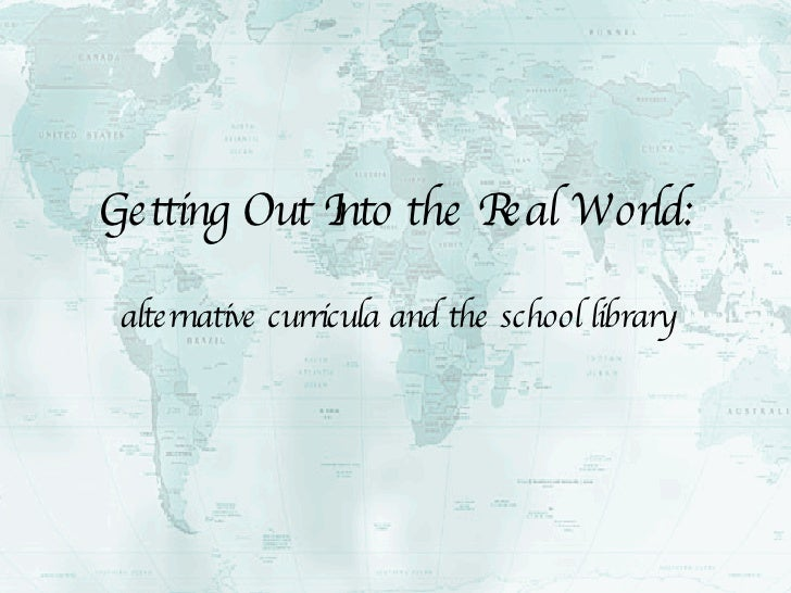 Getting Out Into the Real World: alternative curricula and the school library