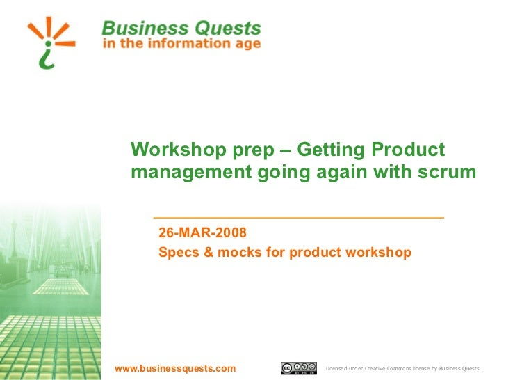 Workshop prep – Getting Product management going again with scrum 26-MAR-2008 Specs & mocks for product workshop