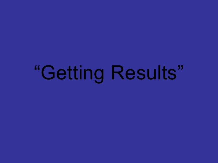 """ Getting Results"""