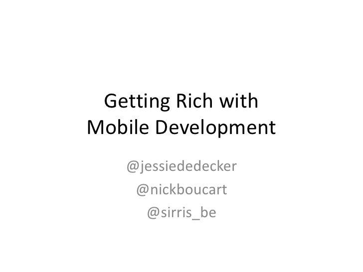 GettingRichwithMobile Development<br />@jessiededecker<br />@nickboucart<br />@sirris_be<br />