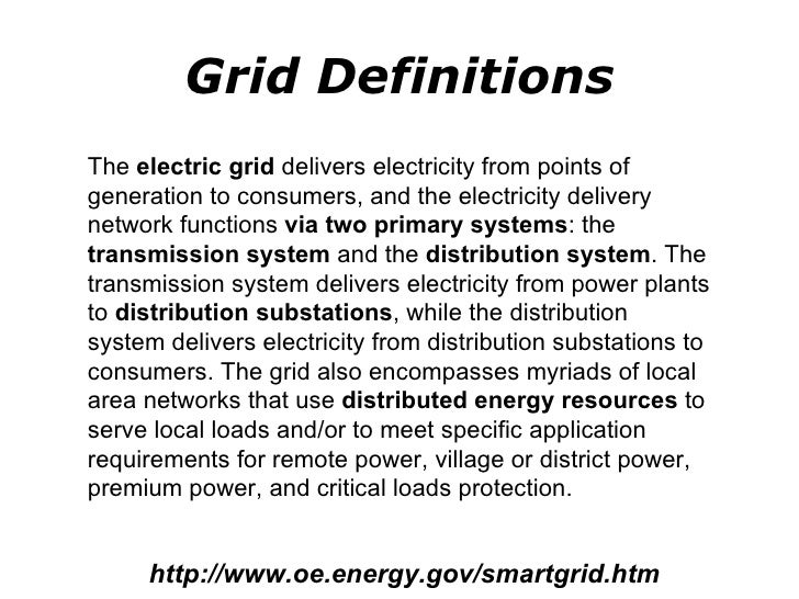 Grid Definitions The  electric grid  delivers electricity from points of generation to consumers, and the electricity deli...