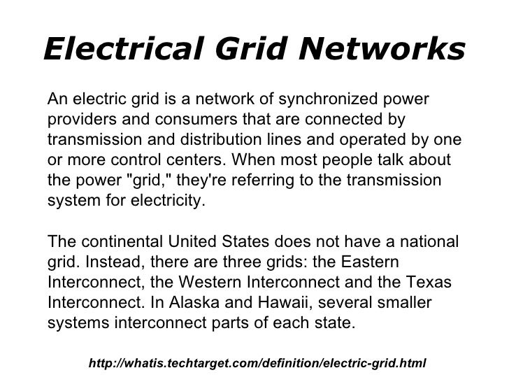 Electrical Grid Networks An electric grid is a network of synchronized power providers and consumers that are connected by...