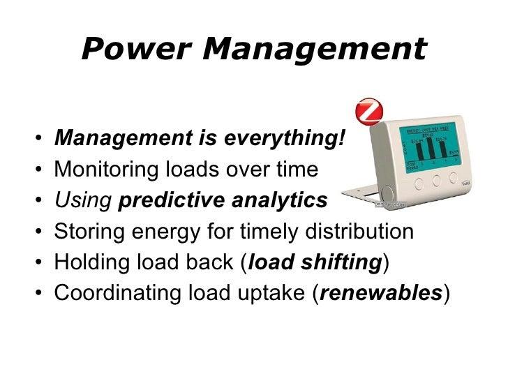 Power Management <ul><li>Management is everything! </li></ul><ul><li>Monitoring loads over time </li></ul><ul><li>Using  p...