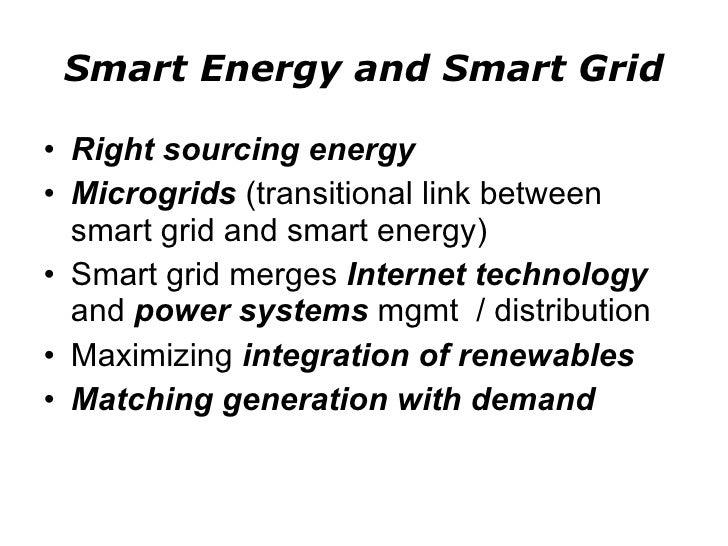 Smart Energy and Smart Grid <ul><li>Right sourcing energy </li></ul><ul><li>Microgrids  (transitional link between smart g...