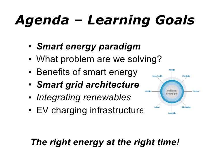 Agenda – Learning Goals <ul><li>Smart energy paradigm </li></ul><ul><li>What problem are we solving? </li></ul><ul><li>Ben...