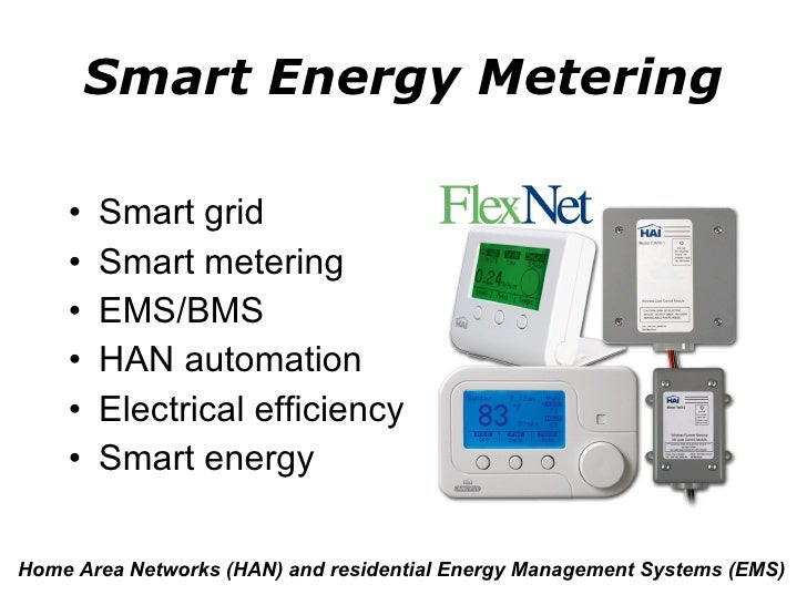 Smart Energy Metering <ul><li>Smart grid </li></ul><ul><li>Smart metering </li></ul><ul><li>EMS/BMS </li></ul><ul><li>HAN ...