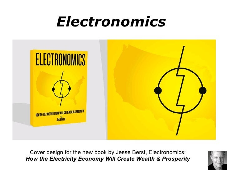 Electronomics  Cover design for the new book by Jesse Berst, Electronomics:  How the Electricity Economy Will Create Wealt...
