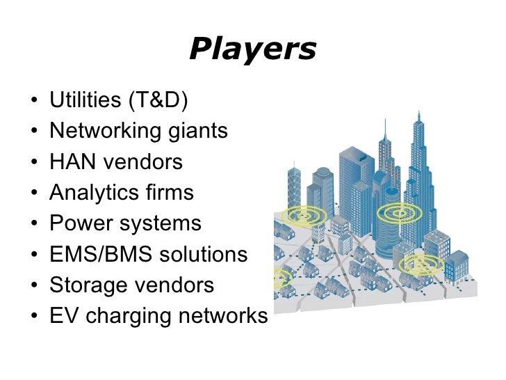 Players <ul><li>Utilities (T&D) </li></ul><ul><li>Networking giants </li></ul><ul><li>HAN vendors </li></ul><ul><li>Analyt...