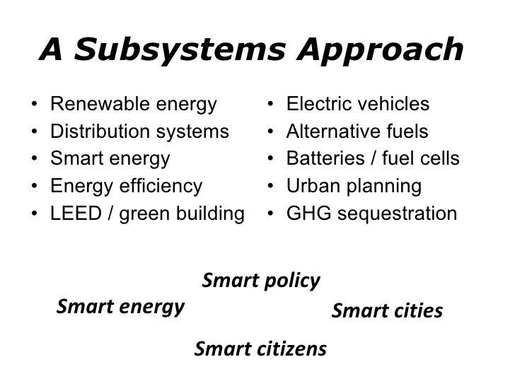 A Subsystems Approach  <ul><li>Renewable energy </li></ul><ul><li>Distribution systems </li></ul><ul><li>Smart energy </li...
