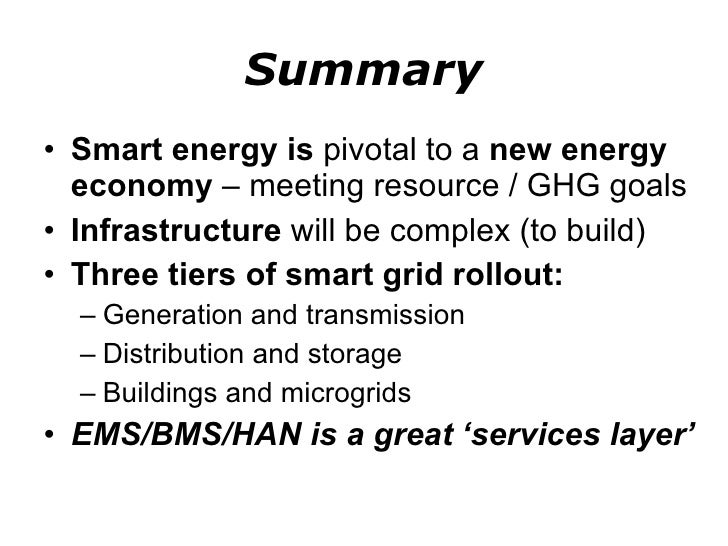 Summary <ul><li>Smart energy is  pivotal to a  new energy economy  – meeting resource / GHG goals </li></ul><ul><li>Infras...
