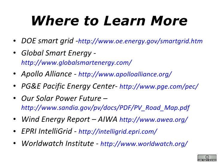 Where to Learn More <ul><li>DOE smart grid - http://www.oe.energy.gov/smartgrid.htm </li></ul><ul><li>Global Smart Energy ...