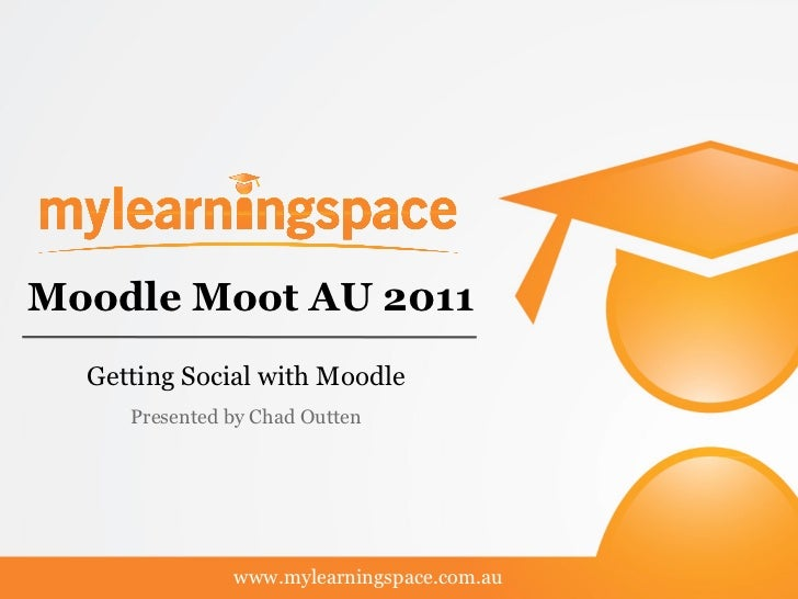 Moodle Moot AU 2011  Getting Social with Moodle     Presented by Chad Outten               www.mylearningspace.com.au