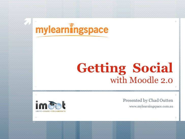     Getting Social        with Moodle 2.0          Presented by Chad Outten             www.mylearningspace.com.au