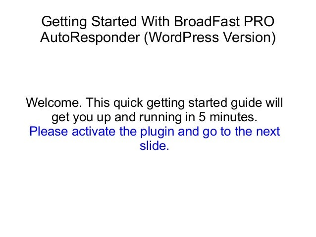 Getting Started With BroadFast PRO AutoResponder (WordPress Version) Welcome. This quick getting started guide will get yo...