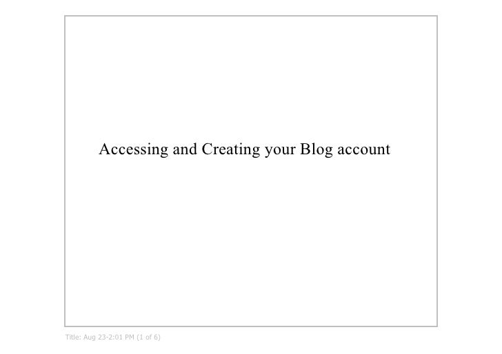 Accessing and Creating your Blog account     Title: Aug 23­2:01 PM (1 of 6)