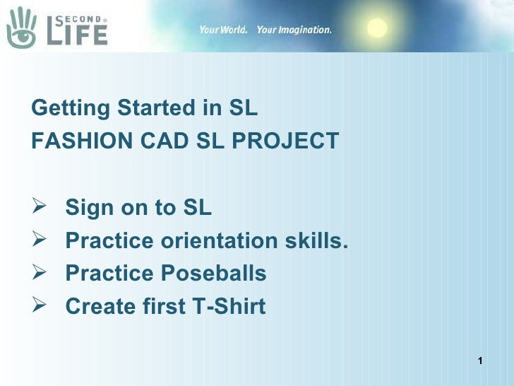 <ul><li>Getting Started in SL </li></ul><ul><li>FASHION CAD SL PROJECT </li></ul><ul><li>Sign on to SL </li></ul><ul><li>P...