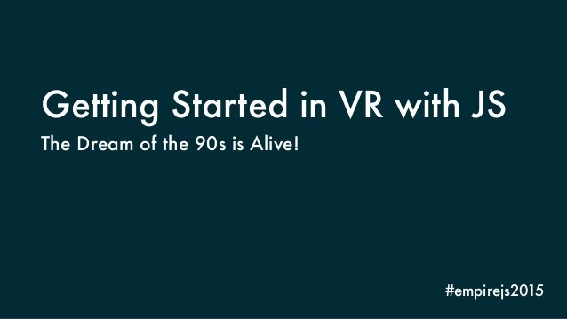 Getting Started in VR with JS Slide 2