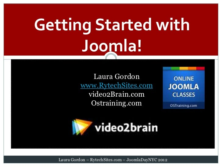 Getting Started with      Joomla!                 Laura Gordon             www.RytechSites.com               video2Brain.c...