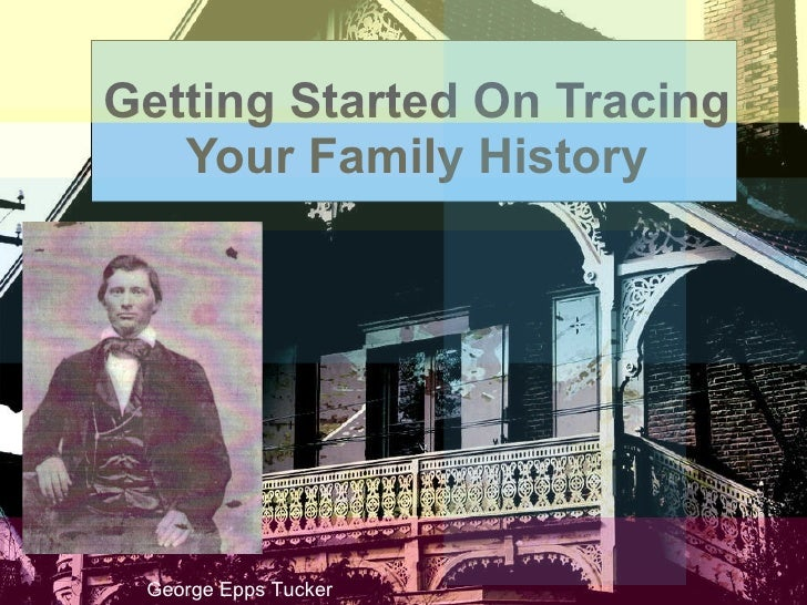 Getting Started On Tracing Your Family History George Epps Tucker